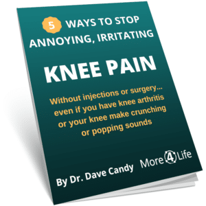 Knee Pain Guide by Knee Pain Specialist Dr. Dave Candy. More 4 Life, St. Louis, Manchester, Ballwin, Chesterfield, Des Peres, Ellisville, MO Learn to relieve: knee pain when going up and down stairs, knee pain when sitting, knee pain when walking, and more!