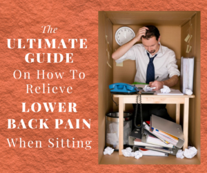 How To Relieve Lower Back Pain When Sitting - The Ultimate Guide