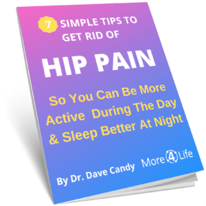 7 Simple Tips To Get Rid Of Hip Pain by Dr. Dave Candy, More 4 Life Physical Therapy, St. Louis, MO