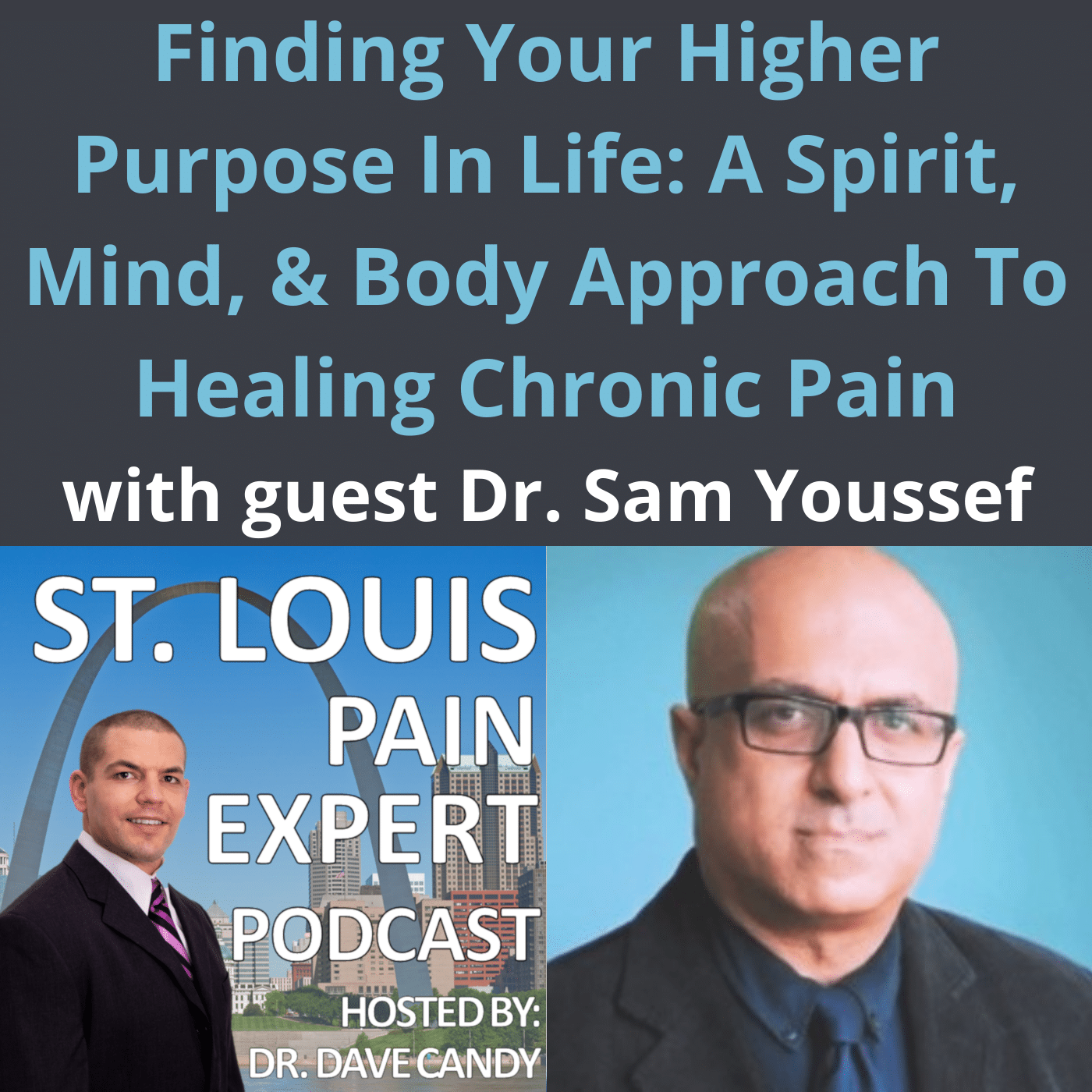Finding Your Higher Purpose In Life A Spirit, Mind, & Body Approach To Healing Chronic Pain With Guest Dr. Sam Youssef